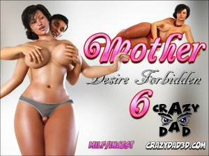 CrazyDad3D- Mother Desire Forbidden Ch. 6