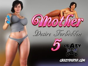 Mother Desire Forbidden 5 – CrazyDad3D