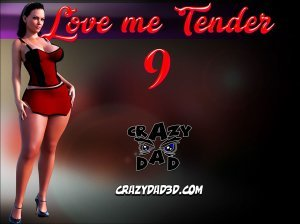 Love Me Tender Part 9 – Crazydad3D